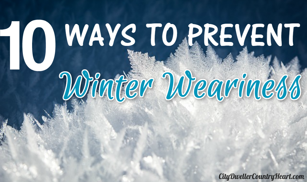 10 Ways To Prevent Winter Weariness